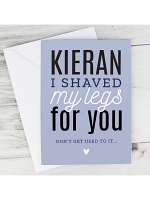 Personalised I Shaved My Legs For You Card